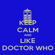 KEEP CALM AND LIKE DOCTOR WHO - Personalised Poster large