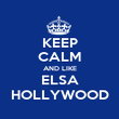 KEEP CALM AND LIKE ELSA HOLLYWOOD - Personalised Poster large