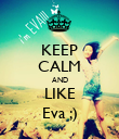 KEEP CALM AND LIKE Eva ;) - Personalised Poster large