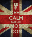 KEEP CALM AND LIKE FAMOSOS .COM - Personalised Poster large