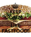 KEEP CALM AND LIKE FASTFOOD!! - Personalised Poster large