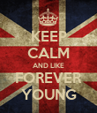 KEEP CALM AND LIKE FOREVER YOUNG - Personalised Poster large