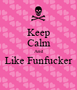 Keep Calm And Like Funfucker  - Personalised Poster large