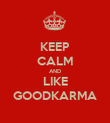 KEEP CALM AND LIKE GOODKARMA - Personalised Poster large
