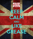 KEEP CALM AND LIKE GREASE - Personalised Poster large