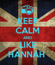 KEEP CALM AND LIKE HANNAH  - Personalised Poster large