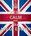 KEEP CALM AND like HANNAH EDWARDS - Personalised Poster large
