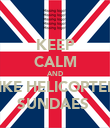 KEEP CALM AND LIKE HELICOPTER  SUNDAES  - Personalised Poster large