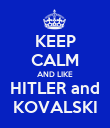 KEEP CALM AND LIKE HITLER and KOVALSKI - Personalised Poster large
