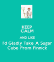 KEEP CALM AND LIKE I'd Gladly Take A Sugar Cube From Finnick - Personalised Poster large