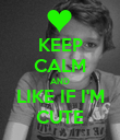 KEEP CALM AND LIKE IF I'M CUTE - Personalised Poster large