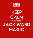 KEEP CALM AND LIKE JACK WARD MAGIC - Personalised Poster large