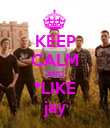 KEEP CALM AND *LIKE jay - Personalised Poster large