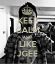 KEEP CALM AND LIKE JGEE - Personalised Poster large