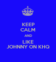 KEEP CALM AND LIKE JOHNNY ON KHQ - Personalised Poster large