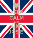 KEEP CALM AND LIKE JOSIE  - Personalised Poster large