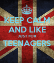 KEEP CALM AND LIKE JUST FOR TEENAGERS  - Personalised Poster large