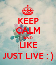 KEEP CALM AND LIKE JUST LIVE : ) - Personalised Poster large