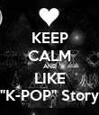 "KEEP CALM AND LIKE ""K-POP"" Story - Personalised Poster large"