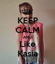 KEEP CALM AND Like Kasia - Personalised Poster large