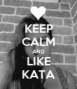 KEEP CALM AND LIKE KATA - Personalised Poster large