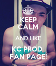 KEEP CALM AND LIKE KC PROD  FAN PAGE! - Personalised Poster large