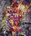 KEEP CALM AND Like  Kobe - Personalised Poster large