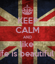 KEEP CALM AND like  Life is beautiful .  - Personalised Poster large