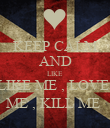 KEEP CALM AND LIKE LIKE ME , LOVE  ME , KILL ME  - Personalised Poster large
