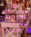 KEEP CALM AND LIKE MALVENSKY BOUTIQUE CAFFE - Personalised Poster large