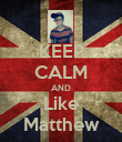 KEEP CALM AND Like Matthew - Personalised Poster large