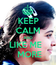 KEEP CALM AND LIKE ME    MORE - Personalised Poster large