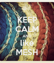 KEEP CALM AND like MESH - Personalised Poster large