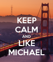 KEEP CALM AND LIKE MICHAEL - Personalised Poster large