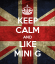KEEP CALM AND LIKE MINI G - Personalised Poster large