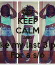 KEEP CALM AND Like my last 3 pic For a s/o - Personalised Poster large