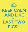 KEEP CALM AND LIKE MY LAST TWO PICS!!! - Personalised Poster large
