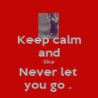 Keep calm and like Never let  you go .  - Personalised Poster large