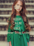 KEEP CALM AND LIKE Never Stop Love - Personalised Poster large