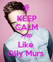 KEEP CALM AND Like  Olly Murs  - Personalised Poster large