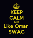 KEEP CALM AND Like Omar  SWAG - Personalised Poster large