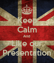 Keep Calm And  Like our Presentation - Personalised Poster large