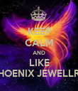 KEEP CALM AND LIKE PHOENIX JEWELLRY - Personalised Poster large