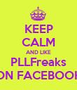 KEEP CALM AND LIKE PLLFreaks ON FACEBOOK - Personalised Poster large