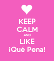 KEEP CALM AND LIKE ¡Qué Pena! - Personalised Poster large