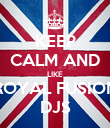 KEEP CALM AND LIKE ROYAL FUSION DJS - Personalised Poster large