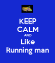 KEEP CALM AND Like Running man - Personalised Poster small