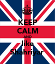 KEEP CALM AND like Shahriyar  - Personalised Poster large