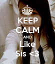 KEEP CALM AND Like Sis <3 - Personalised Poster large