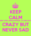 KEEP CALM AND LIKE SMILE!MADE TO BELIEVE CRAZY BUT NEVER SAD - Personalised Poster large